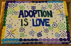 One family's celebration for their Adoption Day 2014. Love the cake!
