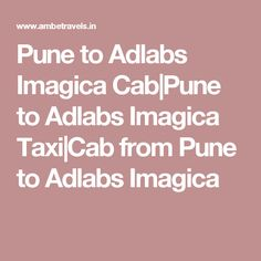 Pune to Adlabs Imagica Cab|Pune to Adlabs Imagica Taxi|Cab from Pune to Adlabs Imagica