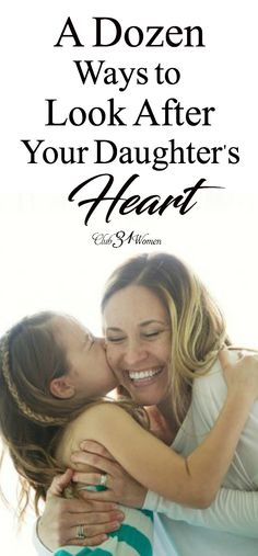 You know a girl needs her mother. You are the one she will turn to and learn about life and being a woman. So how do you go about looking after her heart? A Dozen Ways to Look After Your Daughter's Heart ~ Club31Women