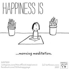 Happiness is morning meditation.