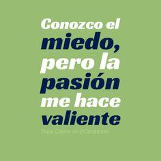"""""""Conozco el miedo, pero la pasión me hace valiente"""". #PauloCoelho #Citas #Frases @Candidman"""