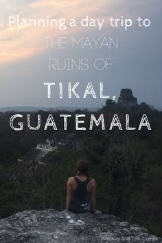 A travel guide for your trip to the ancient Mayan ruins of Tikal National Park in Peten, Guatemala - including costs, tours, and where to stay