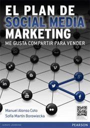 El plan de social media marketing : me gusta compartir para vender / Manuel A. Alonso Coto, Sofía Martín Borowiecka (2013)
