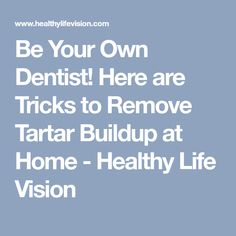 Be Your Own Dentist! Here are Tricks to Remove Tartar Buildup at Home - Healthy Life Vision