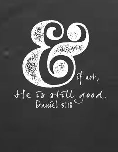 """Daniel 3:18 """"And if not, He is still good"""" Art Print, Instant Download, Inspirational, Scripture, Wall Print, Saying, Bible, Digital by elevenattwentythird on Etsy"""