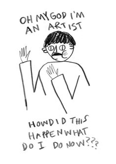 Oh my God I'm an artist! How did this happen?! What do I do now!?