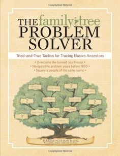 The Family Tree Problem Solver: Tried-and-True Tactics for Tracing Elusive Ancestors by Marsha Hoffman Rising