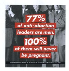 Pro-Choice poster  Thank GOD someone else sees this huge contradiction. Ladies stand up for yourselves!