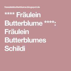 **** Fräulein Butterblume ****: Fräulein Butterblumes Schildi
