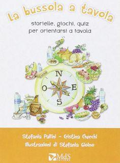 Libri sull'alimentazione per bambini da 5 a 8 anni - Educazione alimentare per mangiare sano - La bussola a tavola - MdS Editore