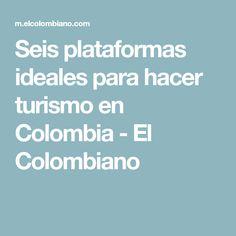 Seis plataformas ideales para hacer turismo en Colombia - El Colombiano