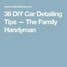 36 DIY Car Detailing Tips — The Family Handyman
