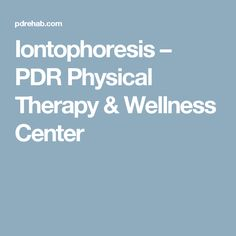 Iontophoresis – PDR Physical Therapy & Wellness Center
