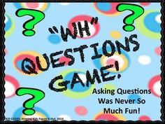 """Asking """"WH"""" Questions: Board Game This is a fun way to work on asking """"WH"""" questions. Students must make a question that makes sense to go along with the picture card or for older kids, the written card. Really get your students to think with this game!"""