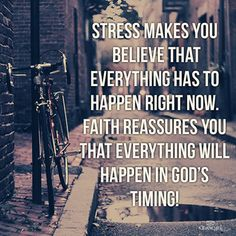 "I need to hang this saying in the house. I stress too much. ""Stress makes you believe that everything has to happen right now. Faith reassures you that everything will happen in God's timing! Good Quotes, Life Quotes Love, Bible Quotes, Quotes To Live By, Me Quotes, Inspirational Quotes, Motivational, Wisdom Quotes, Faith Qoutes"