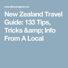 New Zealand Travel Guide: 133 Tips, Tricks & Info From A Local