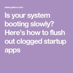 Is your system booting slowly? Here's how to flush out clogged startup apps