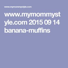 www.mymommystyle.com 2015 09 14 banana-muffins