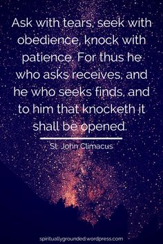 Ask, Seek, Knock-John-Climacus Catholic Quotes, Religious Quotes, Christian Faith, Christian Quotes, Christian Living, Early Church Fathers, Orthodox Christianity, Orthodox Prayers, Quotes To Live By