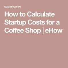 How to Calculate Startup Costs for a Coffee Shop | eHow