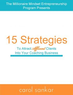 15 Strategies to Attract Affluent Clients Into Your Coaching Business | www.carolsankar.com