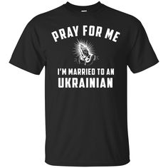 #tshirt #shirt http://99promocode.com/products/pray-for-me-im-married-to-an-ukrainian?utm_campaign=social_autopilot&utm_source=pin&utm_medium=pin #Mens #womens #fashion