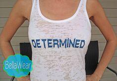 Determined - Burnout Racerback Tank - Tank Top - Fitness - Crossfit - Workout Tank - Gym - Motivational Apparel