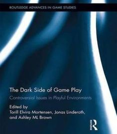 The Dark Side Of Game Play: Controversial Issues In Playful Environments PDF