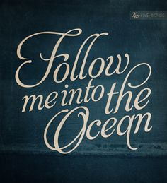 #Type #Typography #Typo #Art #Words #Print #Graphic #Design #Positive #Message #Motivation #Inspiration #Positivity #Motivation #Love #Cute #Script #Writing #Quote #Saying #Five #Words #FiveWords #Follow #Me #Into #The #Ocean
