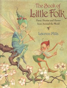 The Book of Little Folk - Faery Stories and Poems from Around the World: Lauren Mills. Looks like a fun & whimsical little read! Art Vintage, Vintage Fairies, Magical Creatures, Fantasy Creatures, Kobold, Elves And Fairies, Flower Fairies, Fairy Art, Fairy Music