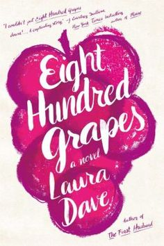 {READ IT!} Eight Hundred Grapes: A Novel by Laura Dave // a book published this year. I can't wait to read all her previous novels!