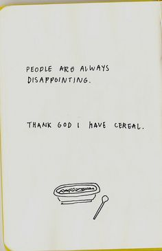 People are disappointing, thank God there is cereal Me Quotes, Funny Quotes, Qoutes, Memes, Youre My Person, Favim, Thank God, Laugh Out Loud, The Funny