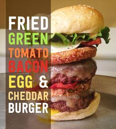 THIS, my friend, is a Fried Green Tomato, Bacon, Egg, and Cheddar Burger. | Here Is A Delicious Monster Of A Burger You Can Make At Home