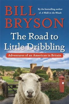The Road to Little Dribbling: Adventures of an American in Britain by Bill Bryson. LibraryReads pick January 2016.