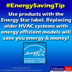 Energy Saving Tip: Use products with the Energy Star label. Replacing older HVAC systems with energy efficient models will save you energy & money! Visit www.gibsonair.com to schedule an HVAC service in Clark County, NV or call 702-388-7771