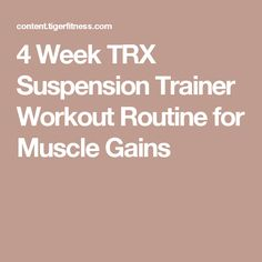 4 Week TRX Suspension Trainer Workout Routine for Muscle Gains