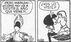 Oh, Mafalda, how can you say that the new year doesn't exist?!!  Have you seen it?!!