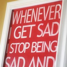 Whenever I get sad I stop being sad and start being awesome free printable subway art