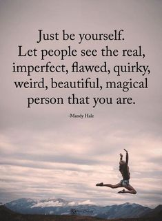 Be Yourself Quote Ideas quotes just be yourself let people see the real imperfect Be Yourself Quote. Here is Be Yourself Quote Ideas for you. Be Yourself Quote 9 of the greatest ever quotes on being yourself to inspire. Wisdom Quotes, Words Quotes, Quotes To Live By, Me Quotes, Motivational Quotes, Inspirational Quotes, Sayings, Just Be You Quotes, You Are Beautiful Quotes