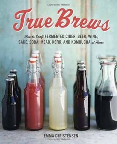 True Brews: How to Craft Fermented Cider, Beer, Wine, Sake, Soda, Mead, Kefir and Kombucha at Home. A home brewing guide for alcoholic and non-alcoholic fermented drinks outlines a basic technique for all beverages and does not require special equipment, providing recipes ranging from Green Tea Kombucha and Pear Cider to Root Beer and Blueberry-Lavender Mead.