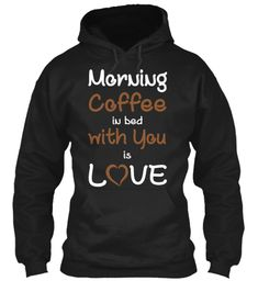 Morning Coffee In Bed With You Is Love Black Sweatshirt Front