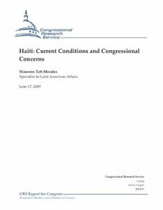 Haiti: Current Conditions and Congressional Concerns by Maureen Taft-Morales. $1.09. 29 pages. Publisher: Congressional Research Service (June 17, 2009)