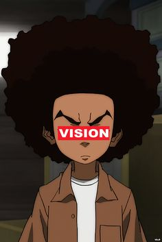 """Vision? What do you know about my vision? My vision would turn your  world upside-down, tear asunder your illusions and the sanctuary of your  own ignorance crashing down around you. Ask yourself… are you really  ready to see that vision?"" - Huey Freeman"