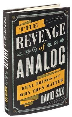 David Sax asserts that analog isn't going anywhere, but is, in fact, experiencing a bracing revival. And it's not just a case of nostalgia.