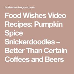 Food Wishes Video Recipes: Pumpkin Spice Snickerdoodles – Better Than Certain Coffees and Beers