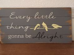 Every little thing is gonna be alright hand-painted, wood sign, pallet sign, home decor, wall art, wall decor, inspirational, uplifting