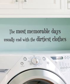Want this quote in my laundry room! Fun new house LAUNDRY ROOOM idea!!