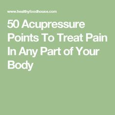 50 Acupressure Points To Treat Pain In Any Part of Your Body