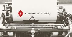 What are the five elements of a story?This post proposes that, for a story to work, a character needs these five things.