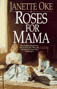 Roses for Mama - absolute favorite Janette Oke book